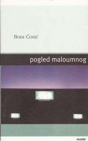 Picture of Bora Cosic: Pogled maloumnog