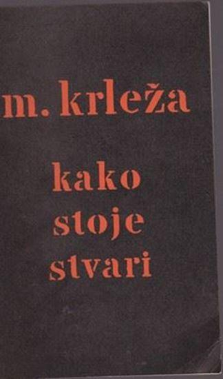 Picture of Miroslav Krleža: Kako stoje stvari
