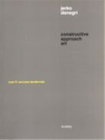 Picture of Jerko Denegri: Constructive Approach Art : Exat 51 and New Tendencies