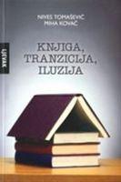 Picture of Nives Tomašević, Miha Kovač : Knjiga, tranzicija, iluzija