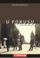 Picture of Želimir Koščević: U fokusu, ogledi o hrvatskoj fotografiji