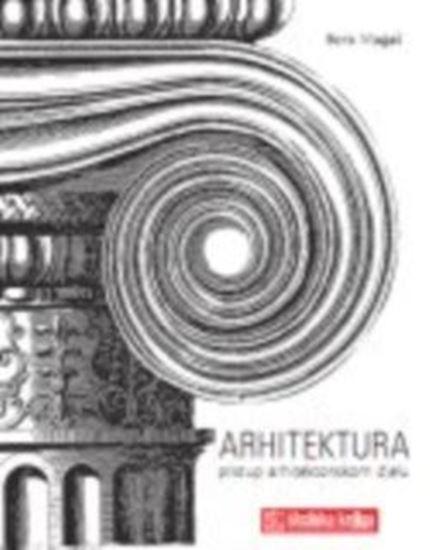 Picture of Boris Magaš: Arhitektura, pristup arhitektonskom djelu