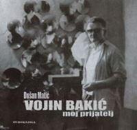 Picture of Dusan Matic: Vojin Bakic - Moj prijatelj