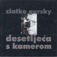 Picture of Zlatko Gursky: Desetljeća s kamerom - fotomonografija