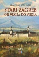 Picture of Branimir Špoljarić: Stari Zagreb od vugla do vugla