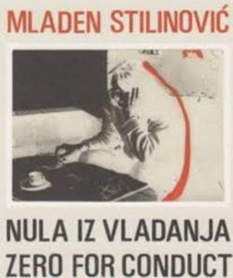 Picture of Mladen Stilinović: Nula iz vladanja