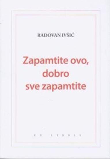 Picture of Radovan Ivšić: Zapamtite ovo, dobro sve zapamtite