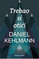 Picture of Daniel Kehlmann: Trebao si otici