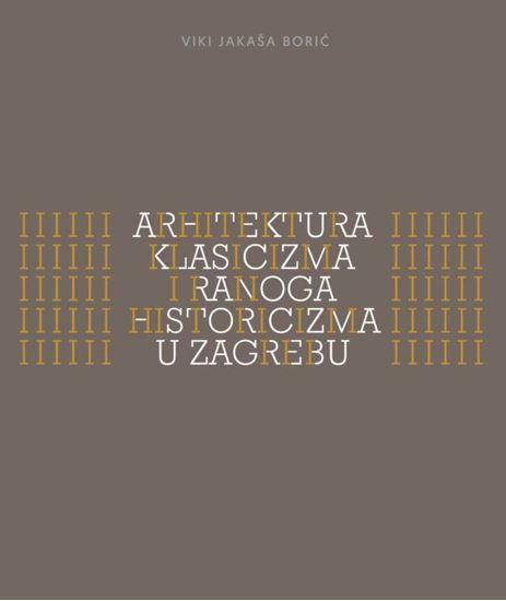 Picture of Arhitektura klasicizma i ranoga historicizma u Zagrebu