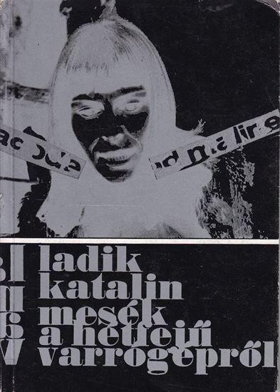 Picture of Katalin Ladik: Mesék a hétfejű varrógépről